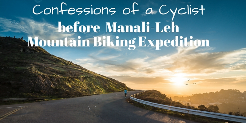 Confessions of a Mountain Biker before Manali-Leh Himalayan Cycling
